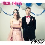 Those Things - 1985