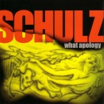 Schulz - What Apology CD