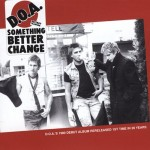 DOA - Something Better Change LP
